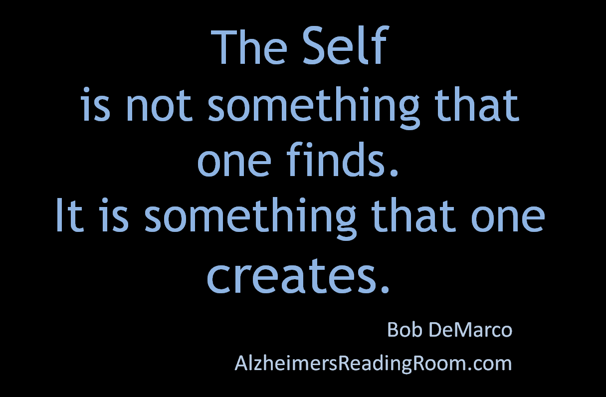 The self is not something that one finds. It is something that one creates