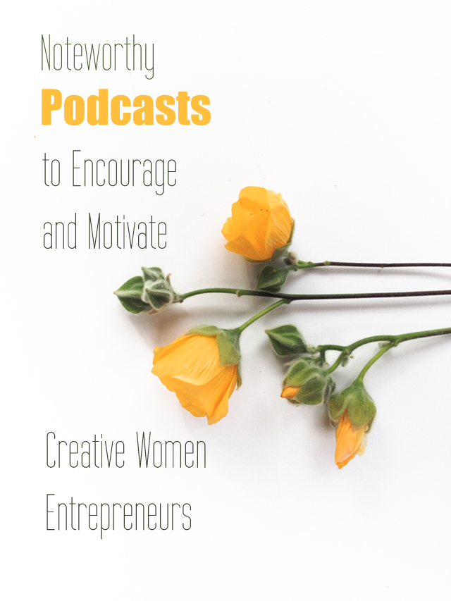 Noteworthy Podcasts to Encourage and Motivate Creative Women Entrepreneurs