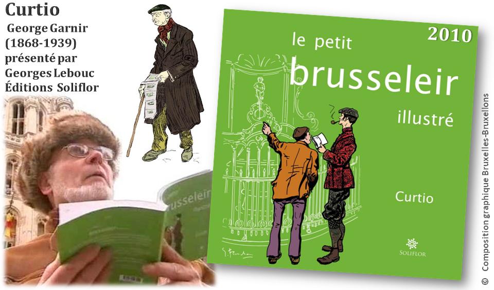 """Georges Lebouc - Mémoire de l'âme bruxelloise - """"Le petit brusseleir illustré"""" par Curtio alias George Garnir (2010 - éditions Soliflor) - Bruxelles-Bruxellons"""