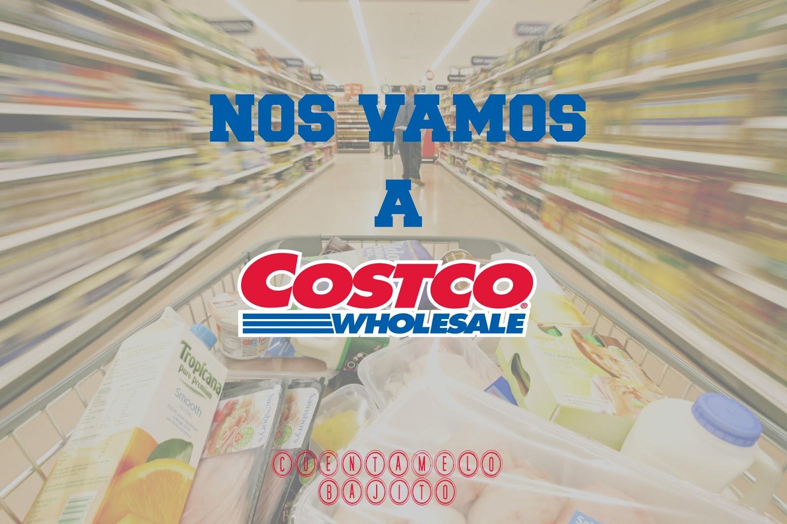 Cuéntamelo Bajito: Nos vamos a COSTCO Wholesale
