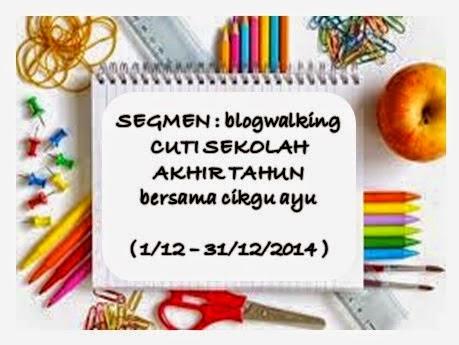 SEGMEN : blogwalking CUTI SEKOLAH AKHIR TAHUN bersama cikgu ayu