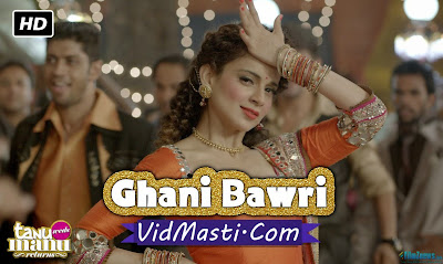 Ghani Bawri Song – Tanu Weds Manu Returns