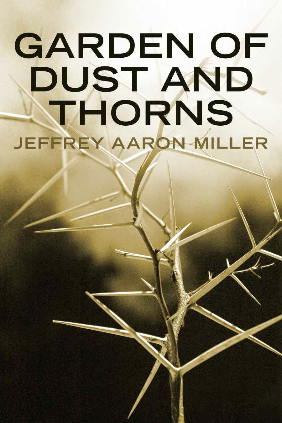 http://www.jeffreyaaronmiller.com/p/garden-of-dust-and-thorns.html