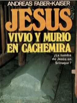 Jesús vivió y murió en Cachemira - Andreas Faber Kaiser [PDF | Español | 3.46 MB]