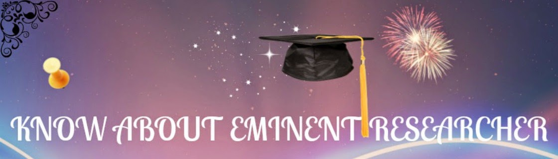 KNOW ABOUT EMINENT RESEARCHER