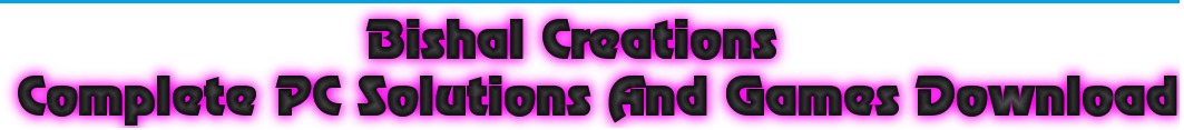 Bishal Creations Complete PC Solutions And Games Download