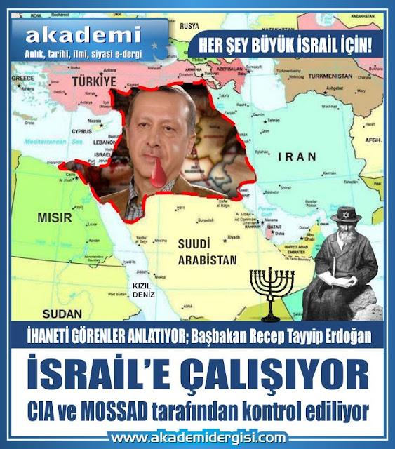 İhaneti görenler anlatıyor; Başbakan Recep Tayyip Erdoğan İsrail'e çalışıyor