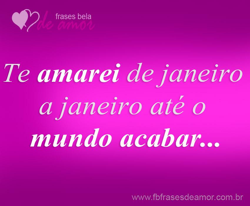 Te Amarei De Janeiro A Janeiro Frases De Amor Belas Frases De