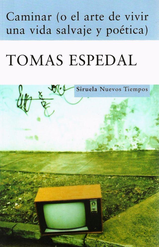 Caminar (o el arte de vivir una vida salvaje y poética), de Tomas ...