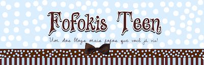 Fofokis Teen// Blog Official.