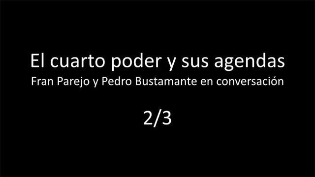 El cuarto poder y sus agendas, con Fran Parejo (VIDEO 2/3)