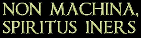 Non Machina, Spiritus Iners