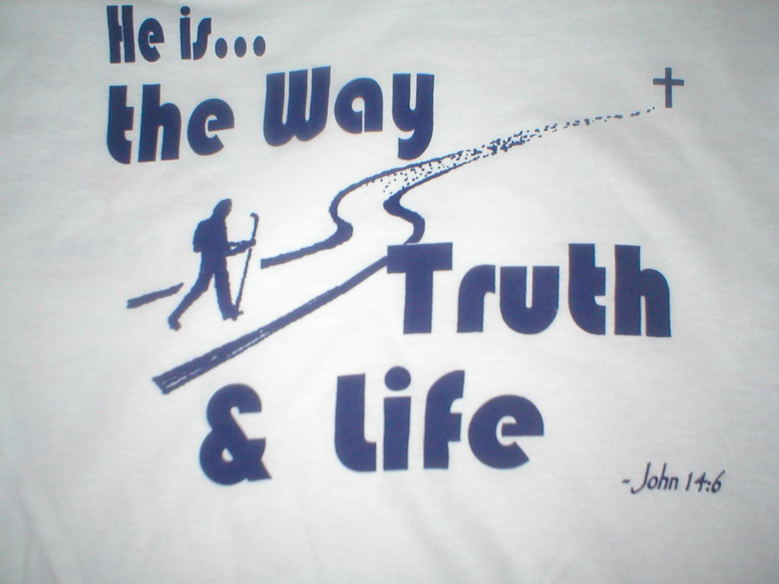 He is the Way Truth & Life