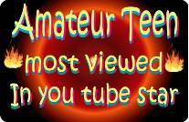 Amateur Teen most viewed in you tube.
