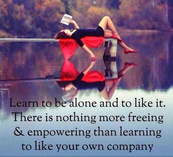 Learn To Be Alone And To Like It