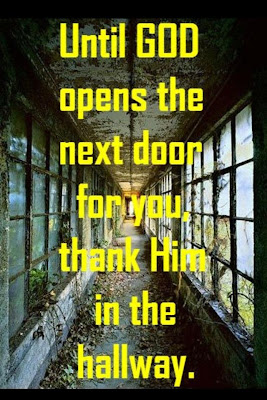 Until god opens the next door for you, thank him in the hallway.