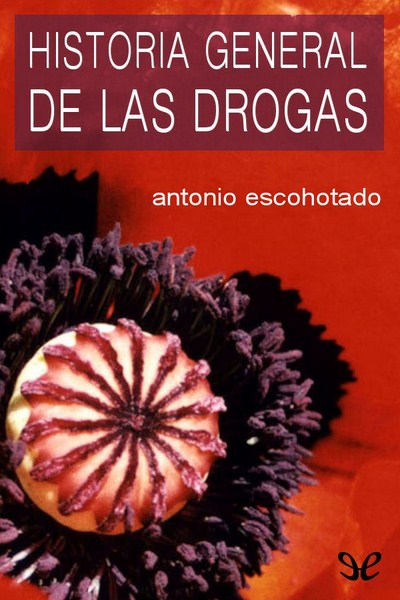 Historia general de las drogas. Antonio Escohotado. [epub]