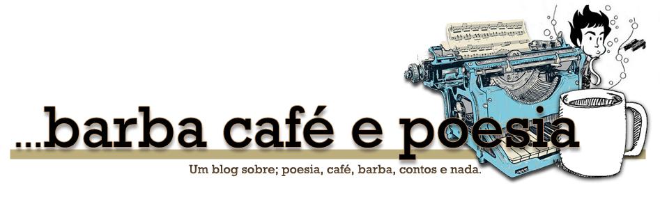 barba, café e poesia