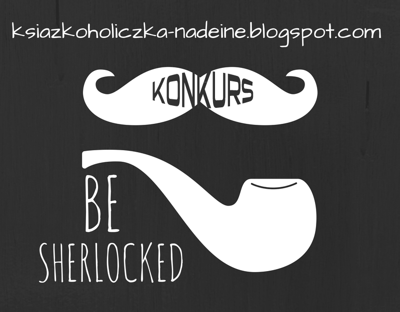 http://ksiazkoholiczka-nadeine.blogspot.com/2014/08/konkurs-be-sherlocked.html