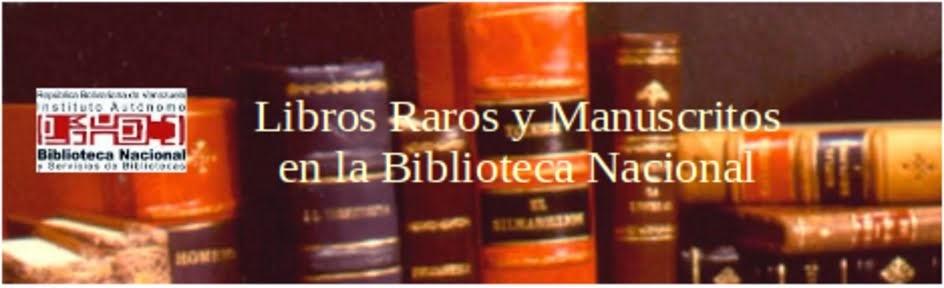 Libros Raros y Manuscritos Biblioteca Nacional  de la República Bolivariana de Venezuela.