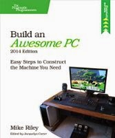 Build an Awesome PC, 2014 Edition: Easy Steps to Construct the Machine You Need