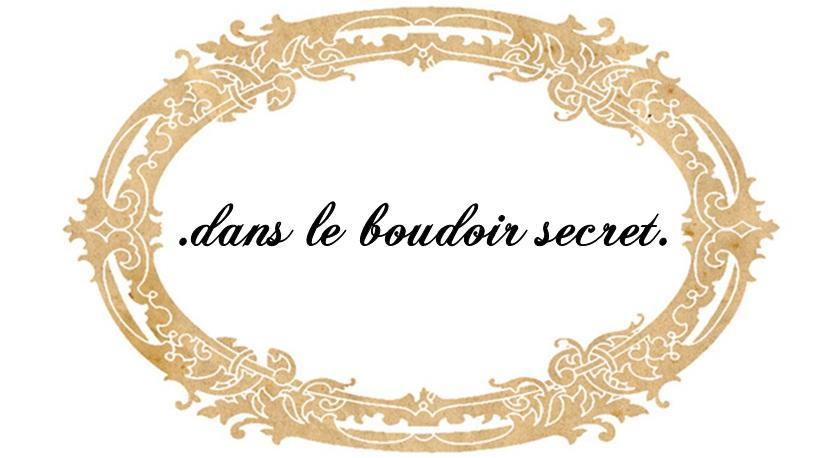 DANS LE BOUDOIR SECRET