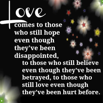 Love comes to those who still hope even though they've been disappointed
