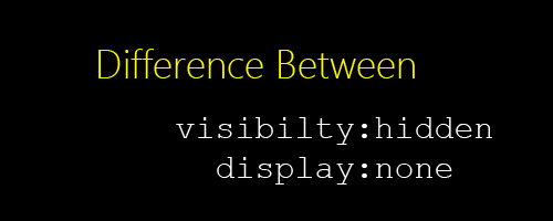 Difference Between visibilty:idden and Display:none in CSS