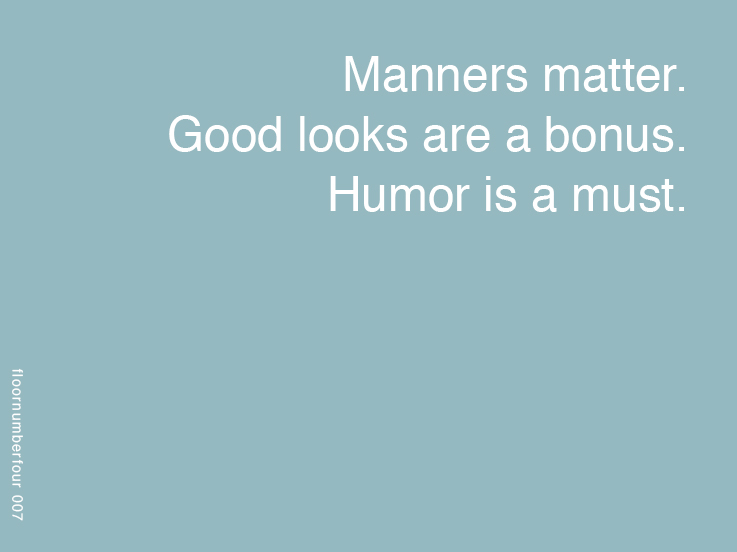 Manners matter, good looks are a bonus, humor is a must