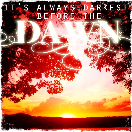 It is always darkest before the sun