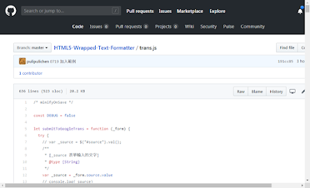 "[孵】 Pull requests Issues Marketplace Explore a Code Issues Pull requests Projects Wiki Security Pulse Community Branch: master HTML5-Wrapped-Text-Formatter / trans js Find file Cc puiipulichen 0719 Mu 8 191ccas 3 ho 1 contributor 636 lines 523 sloc 20.2 KB Raw Blame History # E / const DEBUG false let submitToGoogleTrans function _form { try { 17 var _source $ #source"" .val ; soe [source REHABIL] type {String} 刊 var _source _form.source.value // cons e.log source 7"
