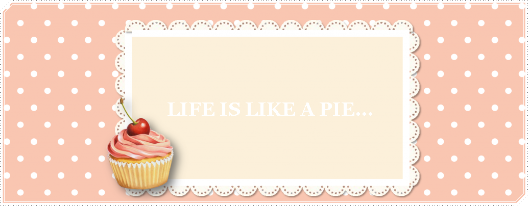 Life is like a pie...
