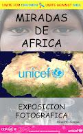 "EXPOSICION FOTOGRAFICA ""UNICEF MIRADAS DE AFRICA"""