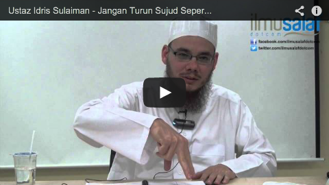 Ustaz Idris Sulaiman – Jangan Turun Sujud Seperti Unta : Dahulukan Tangan atau Lutut?