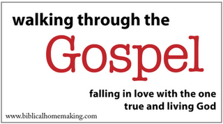 Walking Through the Gospel- Biblical Homemaking Bible Study