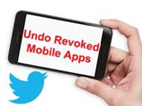 undo revoke , revoked app delete , mobile twitter app, undo revoked , revoke android app , how to undo revoked app ,