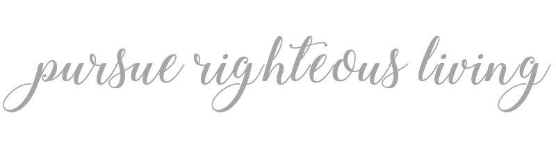 Pursue Righteous Living