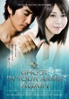 Linh Hồn: Trở Lại Trong Bàn Tay - Ghost : In Your Arms Again (2010)