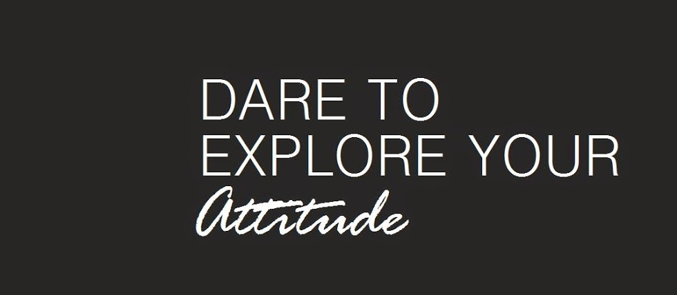 Dare to Explore your Attitude