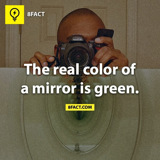 The real color of a mirror is green.