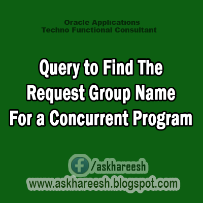 Query to Find The Request Group Name For a Concurrent Program, AskHareesh.blogspot.com