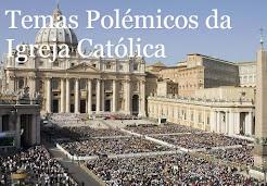 Temas Polêmicos da Igreja Católica