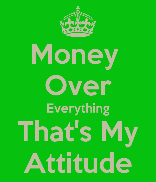 attitude towards money I vividly remember being continually worried whether or not i'd have enough money to make ends meet, and to pay bills in a timely manner my stress and anxiety increased as the month progressed.