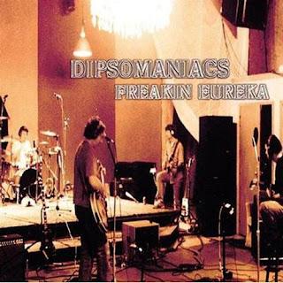 Dipsomaniacs - Freakin' Eureka - 2003