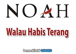 Lirik dan Chord(Kunci Gitar) Noah ~ Walau Habis Terang (New)