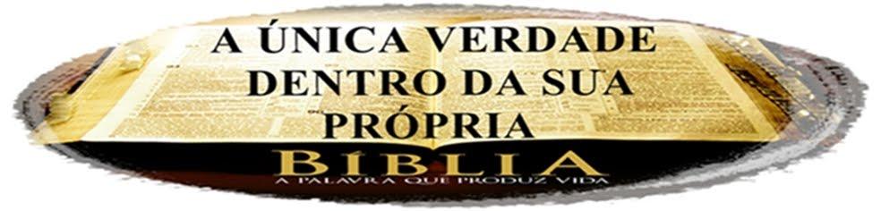 A ÚNICA VERDADE DENTRO DA SUA PRÓPRIA BÍBLIA