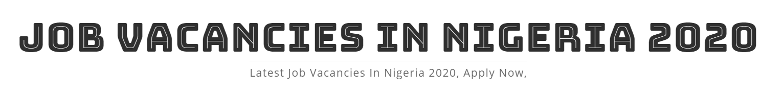 JOB VACANCIES IN NIGERIA 2020