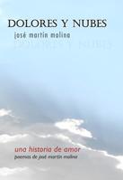 Dolores y nubes: libro de poemas del escritor José Martín Molina