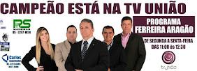 PROGRAMA FERREIRA ARAGÃO NA TV UNIÃO