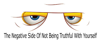 The Negative Side Of Not Being Truthful With Yourself